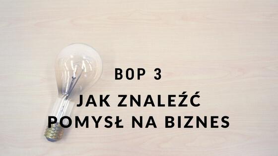 Jak znaleźć pomysł na biznes? 6 sposobów [BOP3]