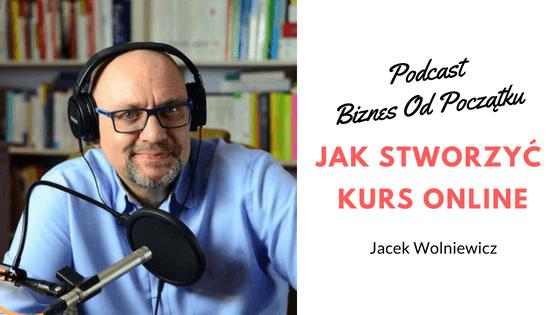 Jacek Wolniewicz- Jak stworzyć kurs online i na nim zarabiać [BOP18]