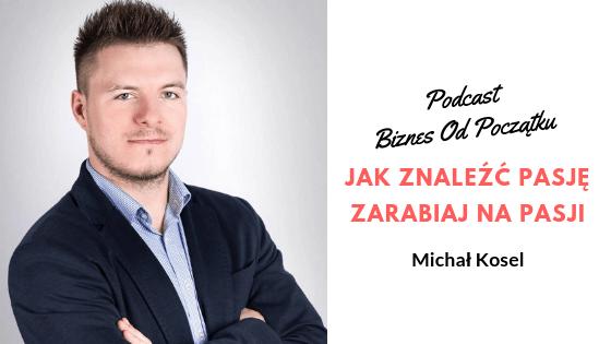 Michał Kosel- Jak znaleźć pasję i na niej zarabiać | Tworzenie biznesu bez pieniędzy [BOP24]