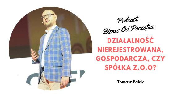 Tomasz Palak- Działalność nierejestrowana, działalność gospodarcza czy spółka? Co wybrać? [BOP32]