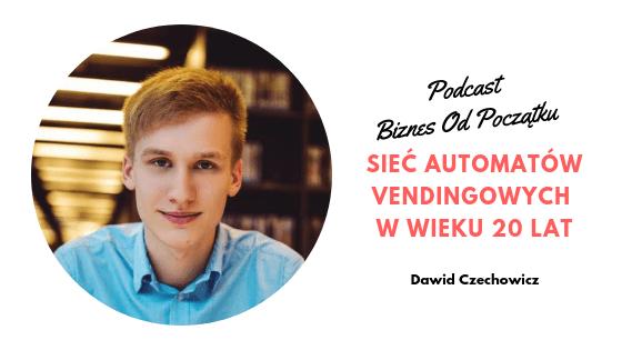 Dawid Czechowicz- Sieć automatów vendingowych w wieku 20 lat- Bogaty Student [BOP33]