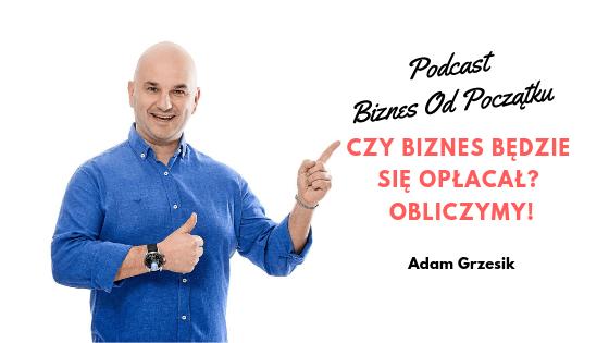 Adam Grzesik- Jak obliczyć czy biznes będzie się opłacał [BOP35]