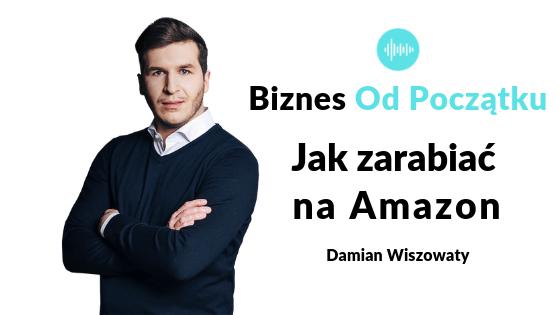 Jak zarabiać na Amazon- Damian Wiszowaty [BOP40]