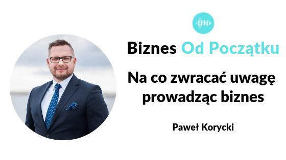 Na co zwracać uwagę prowadząc biznes- Paweł Korycki [BOP48]