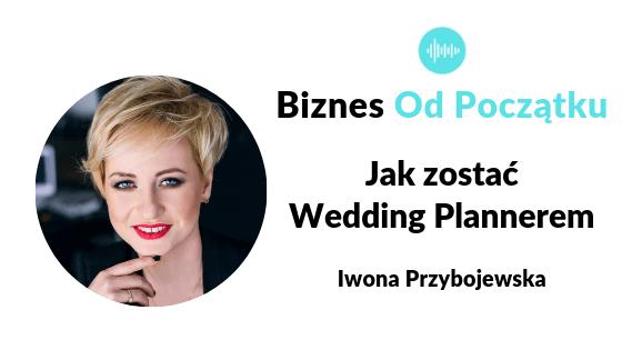 Jak zostać Wedding Plannerem- Iwona Przybojewska [BOP50]
