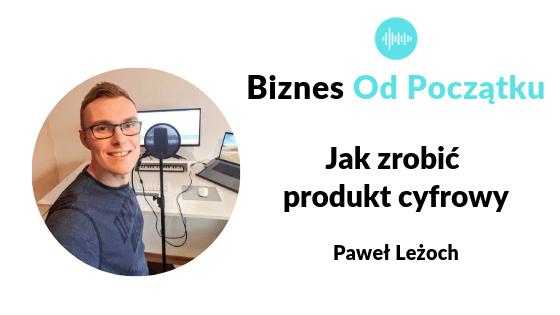 Jak zrobić produkt cyfrowy- Paweł Leżoch [BOP53]