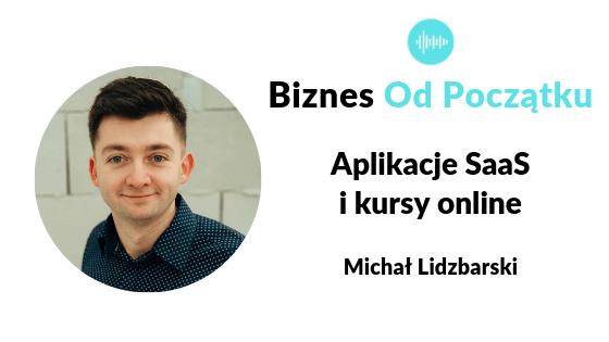 Jak stworzyć aplikację saas i ile to kosztuje, jak zarabiać na kursach online- Michał Lidzbarski