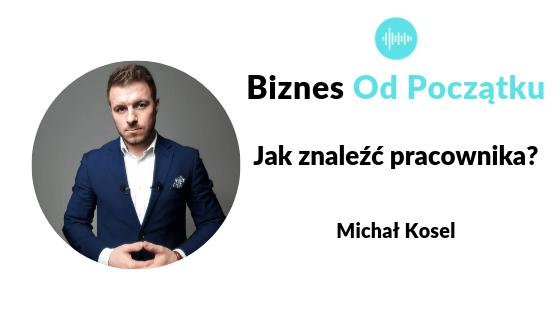 Jak znaleźć pracownika- Michał Kosel [BOP63]