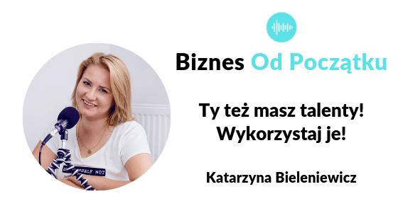 Jak rozwinąć swoje talenty? Katarzyna Bieleniewicz Podcast [BOP65]