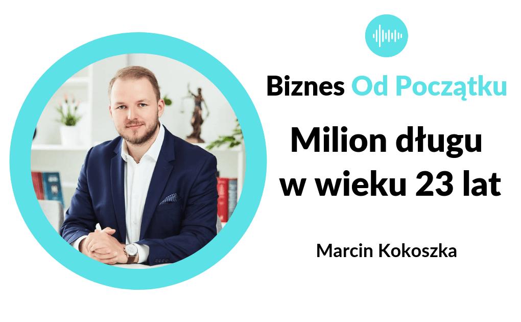 Milion złotych długu w wieku 23 lat- jak wyjść z długów- Marcin Kokoszka [BOP70]