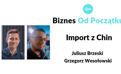 Import z Chin- jak zacząć importować- pomysł na biznes- Juliusz Brzeski i Grzegorz Wesołowski- Akademia Importu