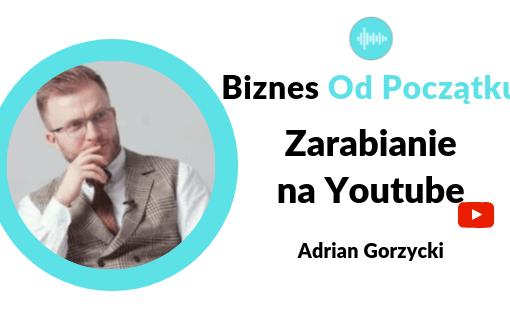 Jak zarobić na kanale Youtube- Historia powstania kanału Przygody Przedsiębiorców, którą opowiada prowadzący, czyli Adrian Gorzycki