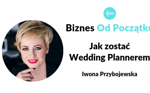 Jak zostać wedding plannerem- Iwona Przybojewska Podcast