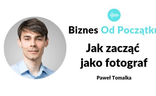 Jak zacząć jako fotograf, jak dostać dotację na założenie firmy- Paweł Tomalka, fotopro360
