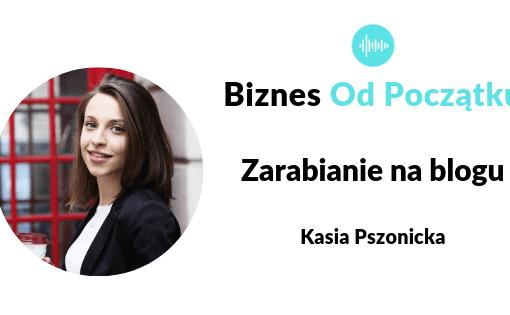 Zarabianie na blogu- Kasia Pszonicka Podcast