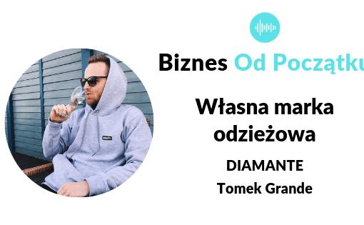 Tworzenie marki odzieżowej od zera- Tomek Grande- Diamante