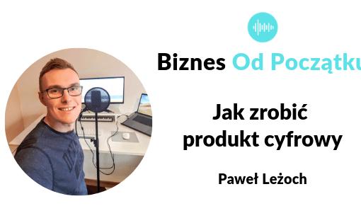 Jak zrobić produkt cyfrowy- Paweł Leżoch Strefa Pomysłów- zarabianie na blogu