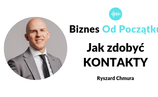 Jak zdobyć kontakty w biznesie- Ryszard Chmura BNI