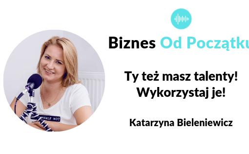 Podcast Biznes Od Początku w którym Paweł Leżoch i Katarzyna Bieleniewicz rozmawiają o tym, jak znaleźć swoje talenty, jak rozwinąć swoje mocne strony i jak znaleźć pomysł na siebie.