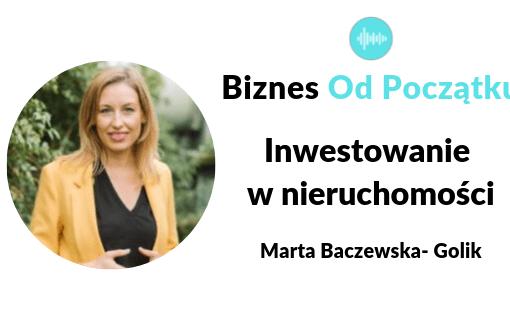 Jak zrobić flipa- Inwestowanie w nieruchomości- Marta Baczewska- Golik Podcast Biznes Od Początku