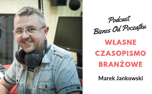 Marek Jankowski z podcastu Mała Wielka Firma opowiada, jak stworzyć własne czasopismo branżowe