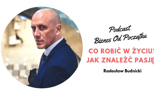 Co robić w życiu i jak znaleźć pasję- Radosław Budnicki