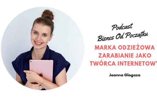 Jak zarabia twórca internetowy, zarabianie na blogu, własna marka odzieżowa- Joanna Glogaza