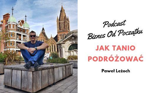 Jak tanio podróżować, gdzie znaleźć tanie loty- Paweł Leżoch