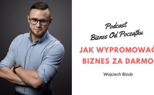 Wojciech Bizub- Jak za darmo wypromować nową firmę w internecie