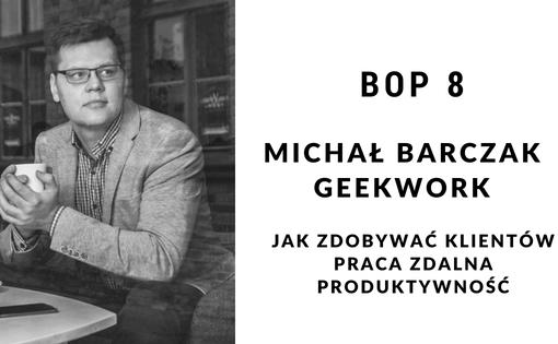 Michał Barczak- Jak zdobywać klientów, praca zdalna i produktywność
