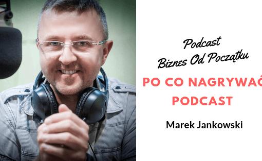 Po co nagrywać podcast i jak zarabiać na podcaście- Marek Jankowski z podcastu Mała Wielka Firma