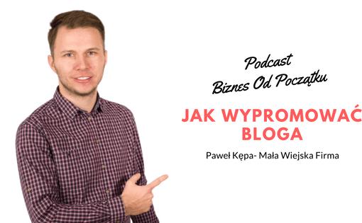 Jak wypromować bloga Paweł Kępa Mała Wiejska Firma