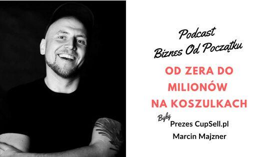 Prezes CupSell.pl- Marcin Majzner- od zera do milionów złotych zysku na koszulkach