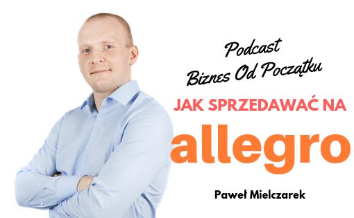 Jak sprzedawać na Allegro- Paweł Mielczarek- Zarabianie na Allegro, handel na allegro, jak zacząć na allegro