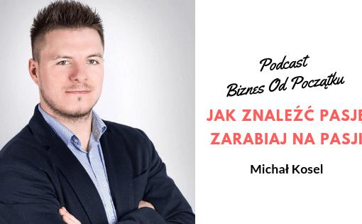 Jak znaleźć pasję i jak zarabiać na pasji- Michał Kosel