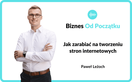 Tworzenie stron internetowych dla klientów- Paweł Leżoch podcast